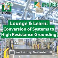 Lounge & Learn: Conversion of Systems to High Resistance Grounding