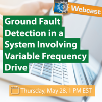 Webcast: How to Detect a Ground Fault in a System Involving Variable Frequency Drive